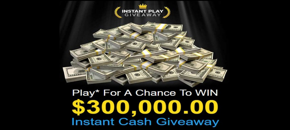 Win $300,000 Instant Cash Giveway